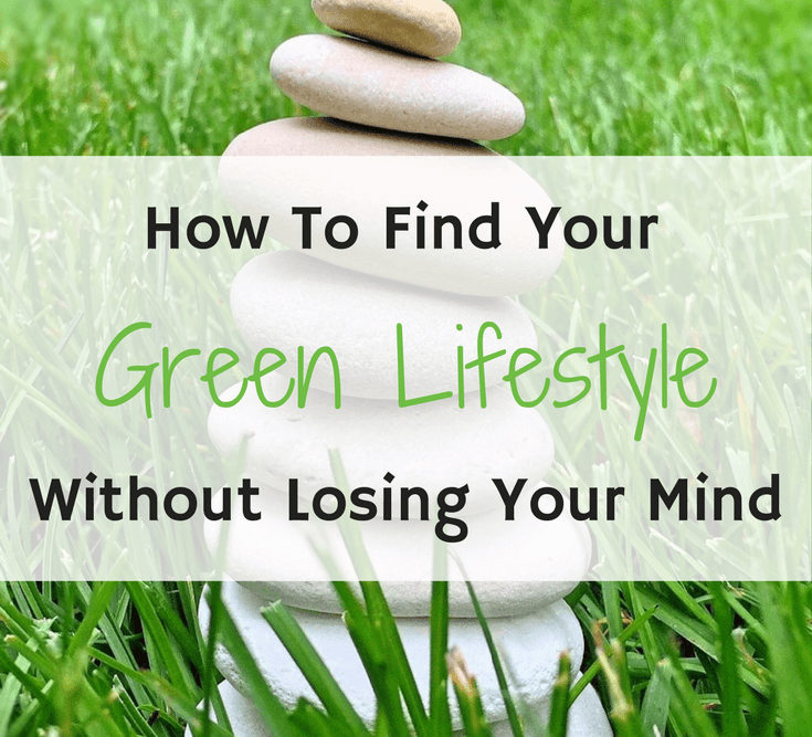 stack of smooth rocks in the grass with How to Find Your Green Lifestyle Without Losing Your Mind text overlay