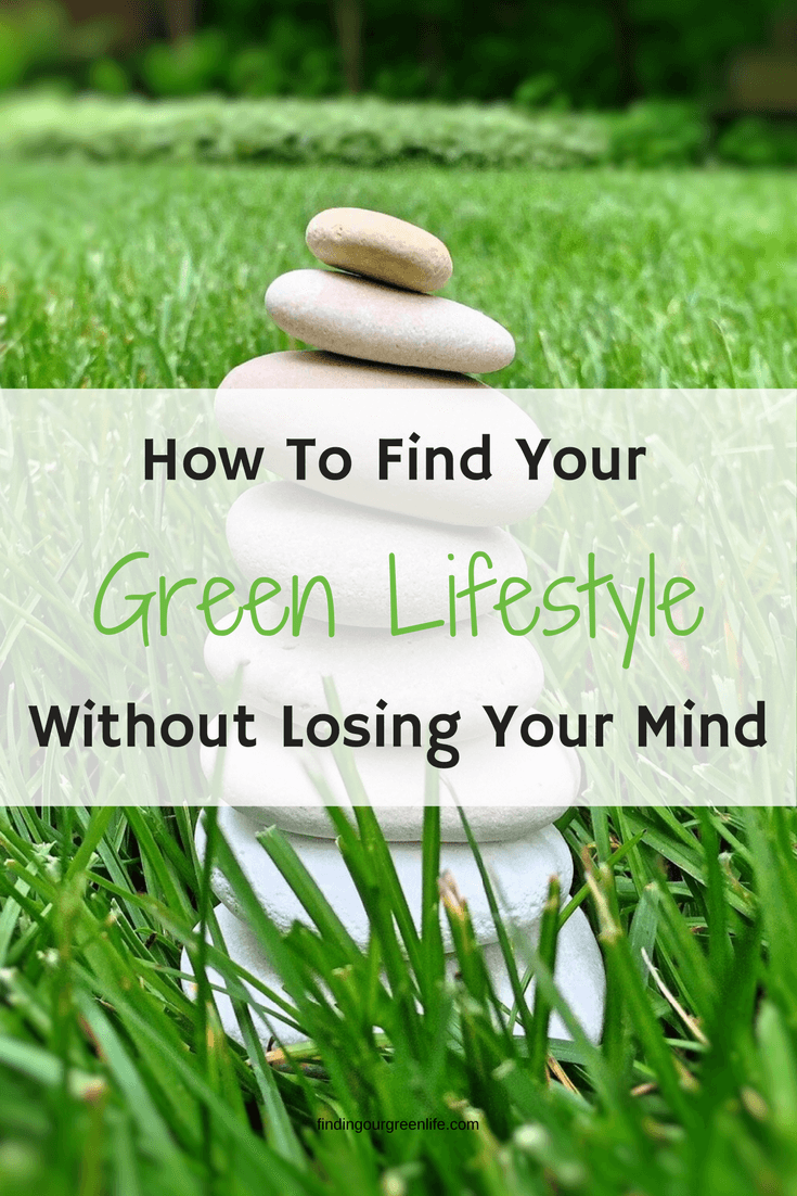 How To Find Your Green Lifestyle Without Losing Your Mind