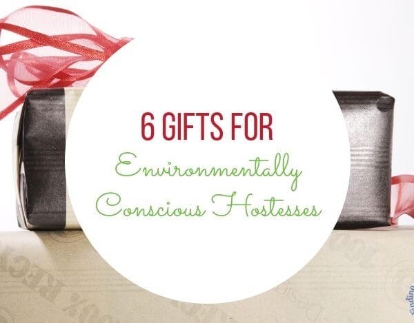 6 Gifts for Environmentally Conscious Hostesses