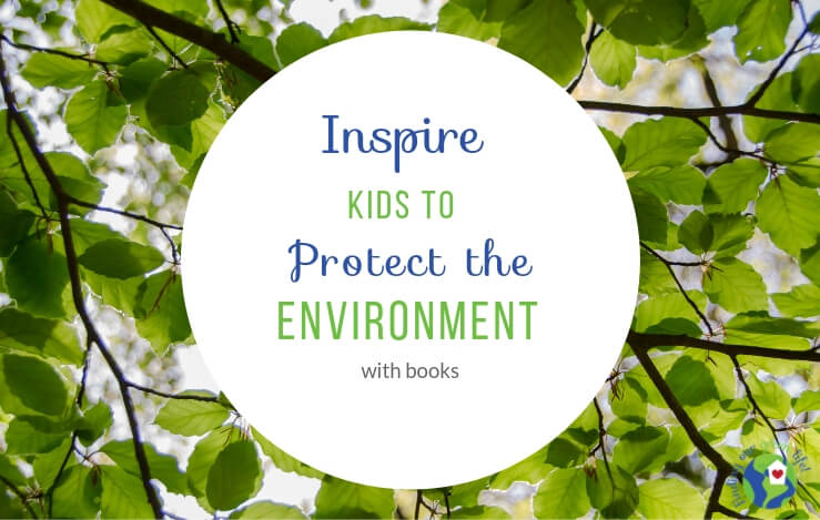 13 Fabulous Books for Young Kids About Protecting the Earth