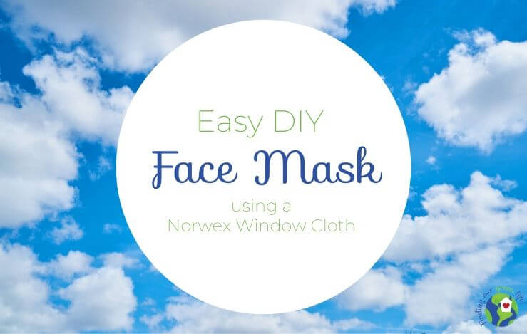 How to Easily Make a Face Mask with a Norwex Window Cloth