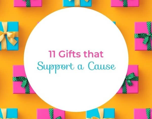 11 Fantastic Gifts That Give Back – Give a Gift, Support a Cause