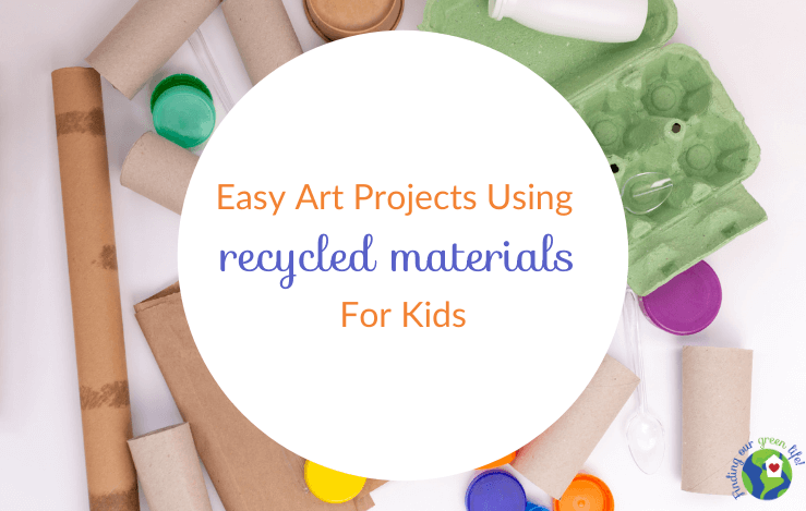 recycled materials with easy recycling art projects for kids text overlay