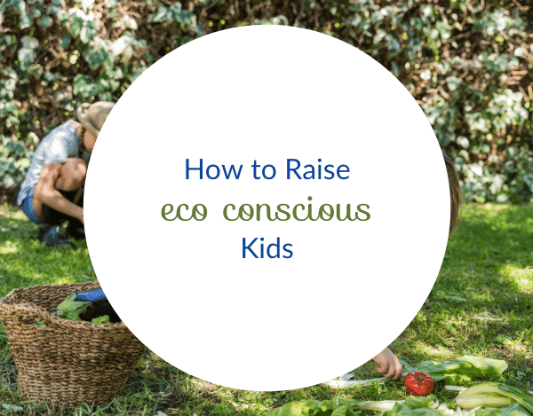 13 Things You Can Do to Raise an Amazing Eco Conscious Kid