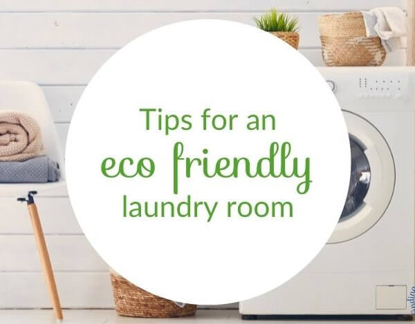 9 Simple Tips for an Eco Friendly Laundry Room That Don't Cost a Fortune